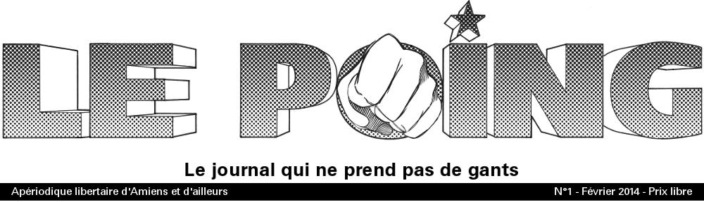 LE POING – Apériodique libertaire – Amiens | Le journal qui ne prend pas de gants
